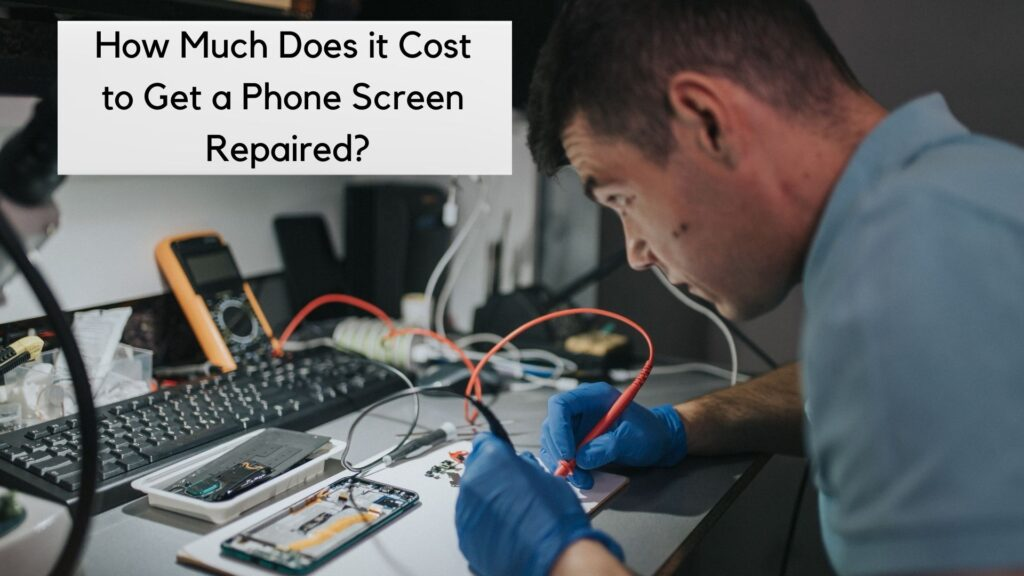 How Much Does it Cost to Get a Phone Screen Repaired?