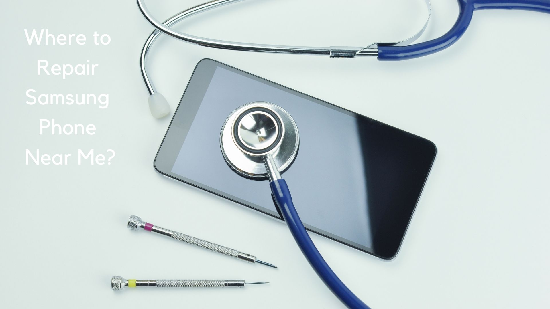Where to Repair Samsung Phone Near Me?