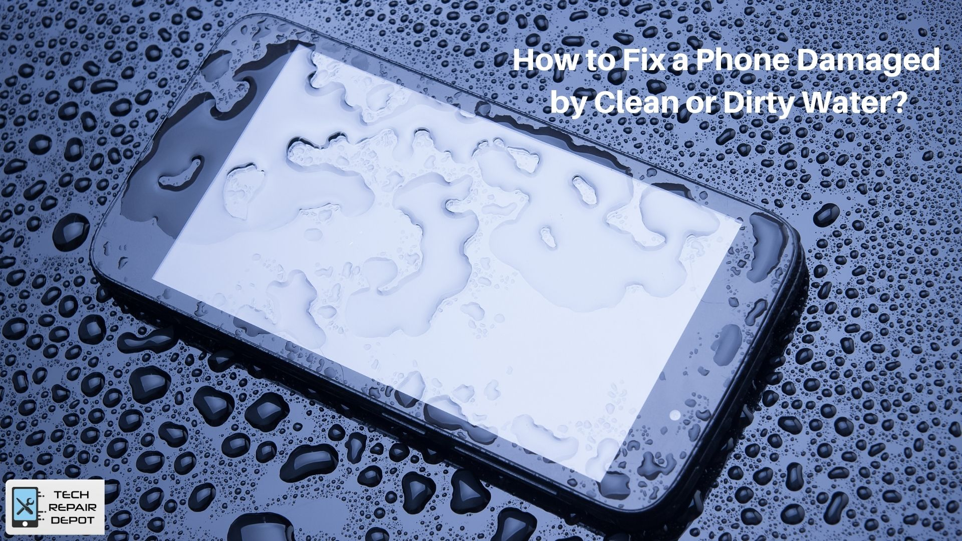 How to Fix a Phone Damaged by Clean or Dirty Water?