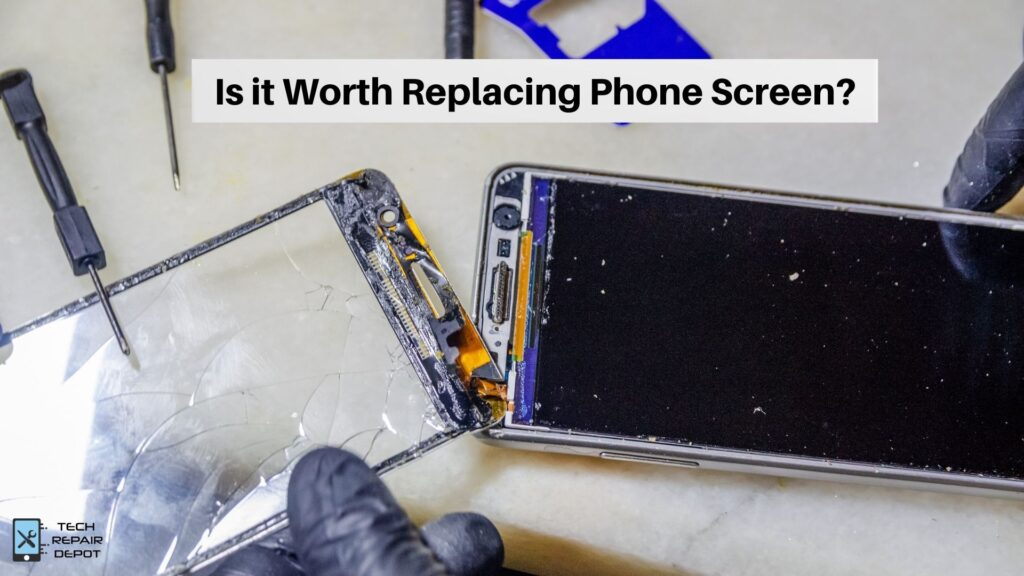 Is it Worth Replacing Phone Screen