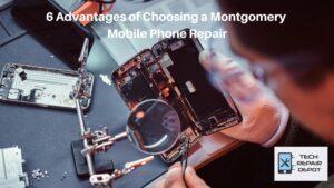 Advantages of Choosing Mobile phone repair in Montgomery