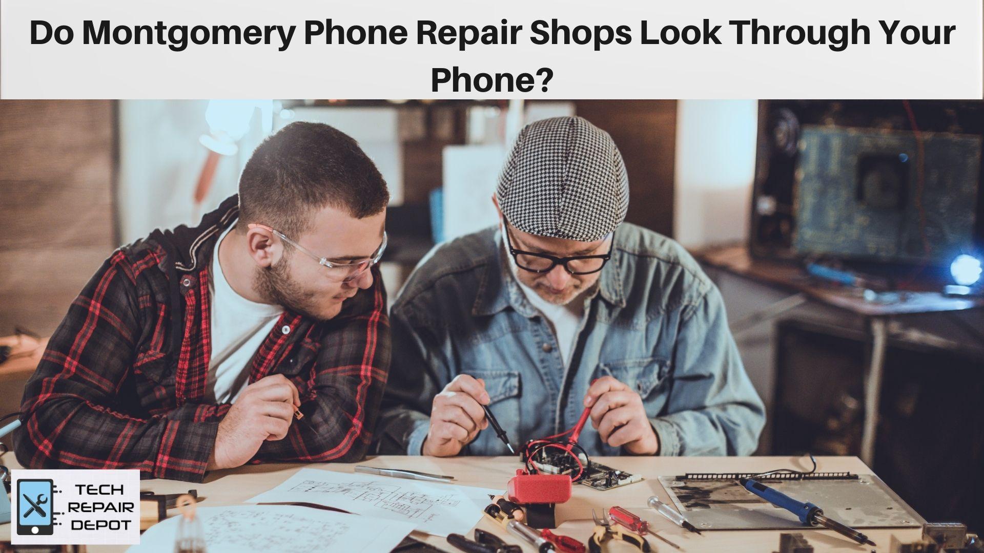 Do Montgomery Phone Repair Shops Look Through Your Phone