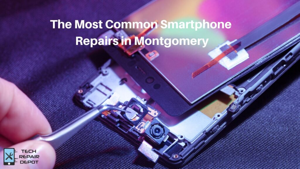 Common Smartphone Repairs in Montgomery
