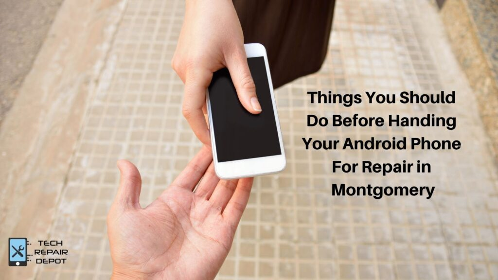 Things You Should Do Before Handing Your Android Phone For Repair in Montgomery