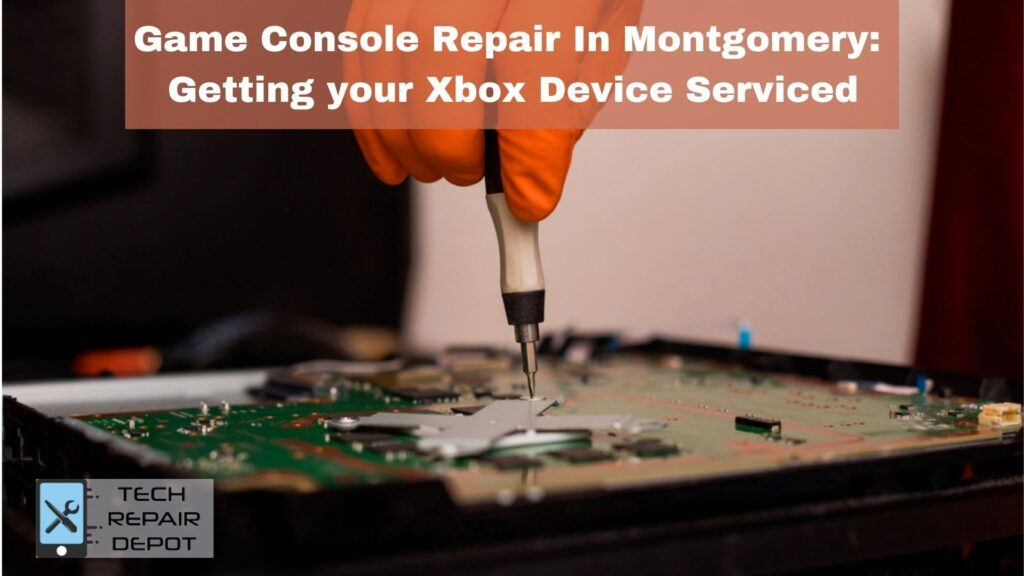 Game Console Repair In Montgomery Getting your Xbox Device Serviced