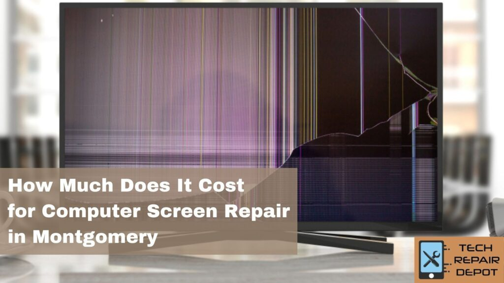 How Much Does It Cost for Computer Screen Repair in Montgomery