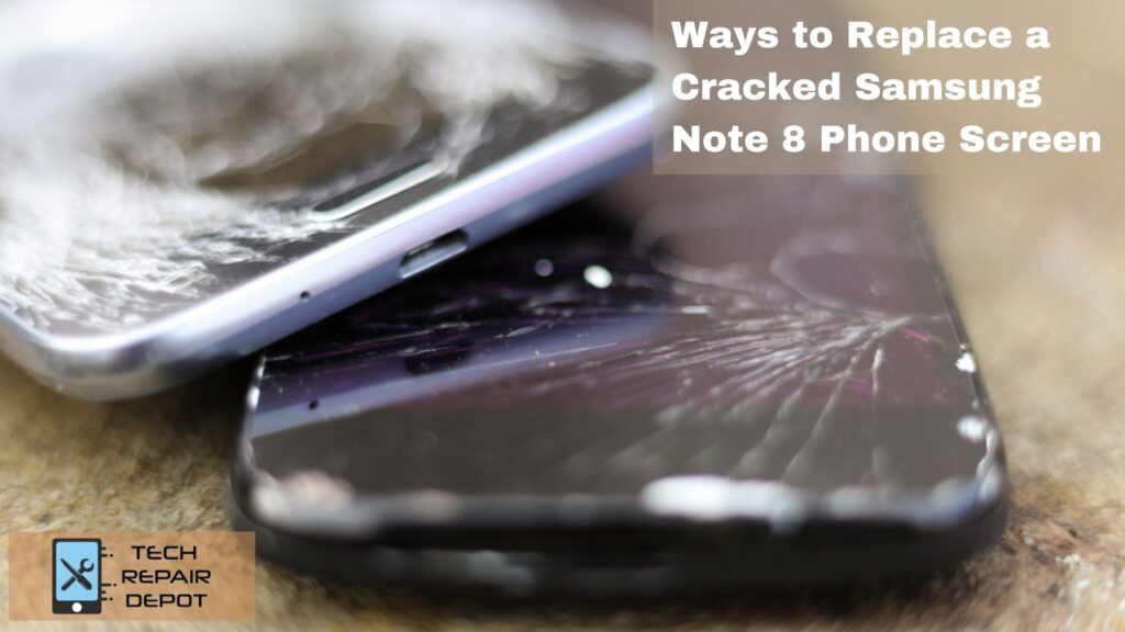 Ways to Replace a Cracked Samsung Note 8 Phone Screen