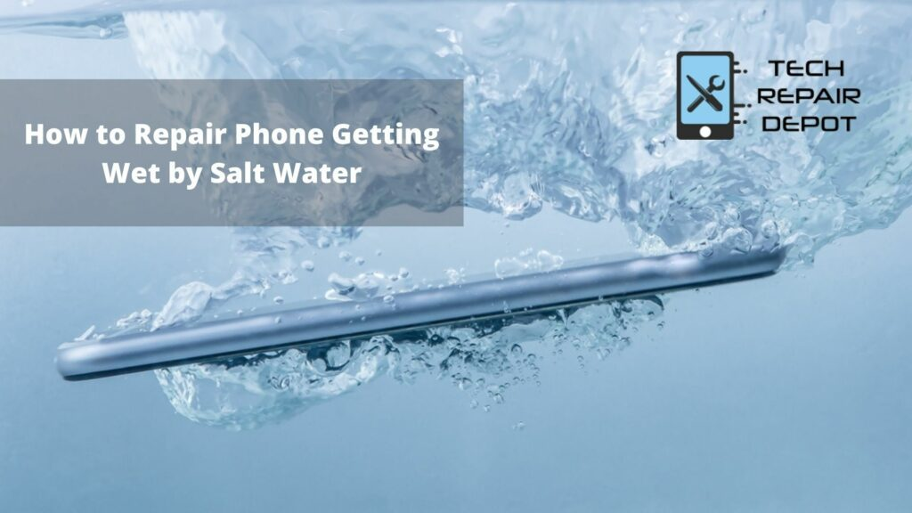 How to Repair Phone Getting Wet by Salt Water